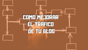 Como mejorar el trafico de tu blog